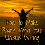 How to Make Peace With Your Unique Wiring