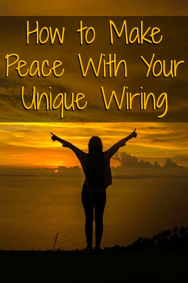 How to Make Peace With Your Unique Wiring: Learn to live fully and thrive while being exactly who God created you to be…