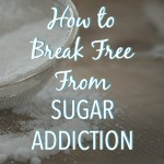 How to Break Free From Sugar Addiction