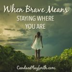 When Brave Means Staying Where You Are