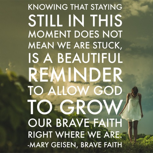 When brave means staying exactly where we are, we tend to feel stuck instead of courageous. Learn to turn this thought around and see how God is growing our brave faith in these waiting seasons.