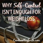 Why Self-Control Isn't Enough For Weight Loss