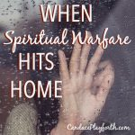 When Spiritual Warfare Hits Home