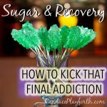 Sugar and Recovery: How to Kick That Final Addiction