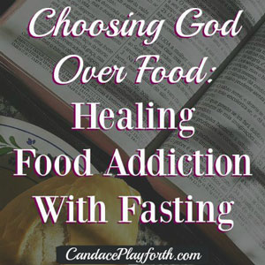 Choosing God Over Food