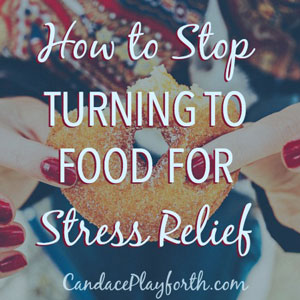 Stop Turning to Food for Stress Relief